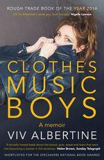 Clothes, Clothes, Clothes. Music, Music, Music. Boys, Boys, Boys. - Viv Albertine
