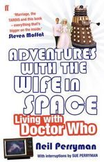Adventures with the Wife in Space : Living with Doctor Who - Neil Perryman