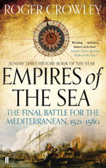 Empires of the Sea : The Final Battle for the Mediterranean, 1521-1580 - Roger Crowley