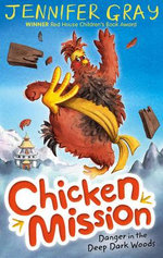 Chicken Mission : Danger in the Deep Dark Woods : Book 1 - Jennifer Gray