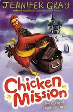 Chicken Mission : The Curse of Fogsham Farm : Book 2 - Jennifer Gray