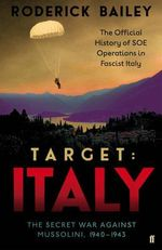 Target: Italy : The Secret War Against Mussolini, 1940-1943 - Roderick Bailey