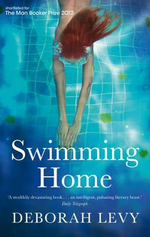 Swimming Home : Shortlisted for the 2012 Man Booker Prize - Deborah Levy