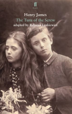 The Turn of the Screw : Adapted for the Stage - Rebecca Lenkiewicz