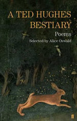 A Ted Hughes Bestiary : Selected Poems - Ted Hughes