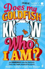 Does My Goldfish Know Who I Am? : and hundreds more Big Questions from Little People answered by experts - Gemma Elwin Harris