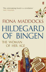 Hildegard of Bingen : The Woman of Her Age - Fiona Maddocks