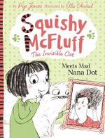 Meets Mad Nana Dot : Squishy McFluff The Invisible Cat - Pip Jones