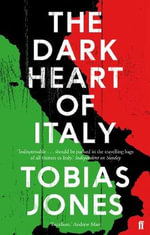 The Dark Heart of Italy : Travels Along the Barricades - Tobias Jones