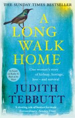A Long Walk Home : One Woman's Story of Kidnap, Hostage, Loss - and Survival - Judith Tebbutt