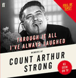 Through it All I've Always Laughed : Memoirs of Count Arthur Strong - Count Arthur Strong