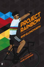 Project Rainbow : How British Cycling Reached the Top of the World - Rod Ellingworth