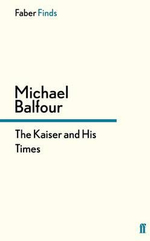 The Kaiser and His Times - Michael Balfour