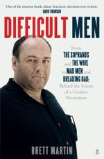Difficult Men : From The Sopranos and The Wire to Mad Men and Breaking Bad - Brett Martin