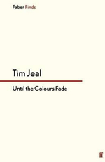 Until the Colours Fade - Tim Jeal