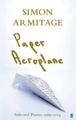Paper Aeroplane : Selected Poems 1989-2014 - Simon Armitage
