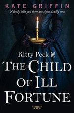 Kitty Peck and the Child of Ill-Fortune - Kate Griffin