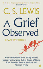 A Grief Observed Readers' Edition : With Contributions from Hilary Mantel, Jessica Martin, Jenna Bailey, Rowan Williams, Kate Saunders, Francis Spufford and Maureen Freely - C. S. Lewis