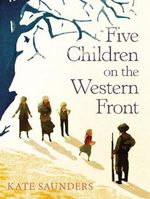 Five Children on the Western Front : Inspired by E. Nesbit's Five Children and it Stories - Kate Saunders