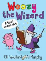 A Woozy the Wizard : A Spell to Get Well - Elli Woollard
