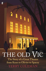 The Old Vic : The Story of a Great Theatre - From Kean to Olivier to Spacey - Terry Coleman