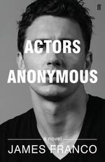 Actors Anonymous : A Novel - James Franco