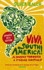 Viva South America! : A Journey Through a Restless Continent - Oliver Balch