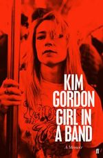 Girl in a Band : A Memoir - Kim Gordon