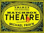 Matchbox Theatre : Thirty Short Entertainments - Michael Frayn