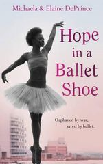 Hope in a Ballet Shoe : Orphaned by War, Saved by Ballet: an Extraordinary True Story - Michaela DePrince
