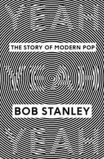 Yeah Yeah Yeah : The Story of Modern Pop - Bob Stanley