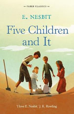 Five Children and It : Faber Children's Classics - E. Nesbit