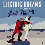 Electric Dreams : The Collected Works of Jim'll Paint It - Jim'll Paint It