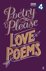 Poetry Please : Love Poems - Various Poets