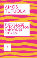 The Village Witch Doctor and Other Stories - Amos Tutuola