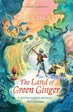 The Land of Green Ginger : Faber Children's Classics - Noel Langley