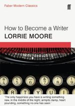 How to Become a Writer : Faber Modern Classics - Lorrie Moore