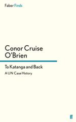 To Katanga and Back : A Un Case History - Conor Cruise O'Brien