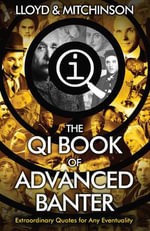 The QI Book of Advanced Banter : Extraordinary Quotes for Any Eventuality - John Lloyd