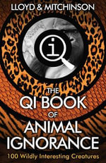 The QI Book of Animal Ignorance : 100 Wildly Interesting Creatures - John Lloyd