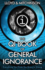 The QI Book of General Ignorance : Everything You Think You Know Is Wrong - John Lloyd