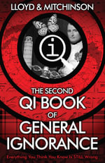 The Second QI Book of General Ignorance : Everything You Think You Know Is STILL Wrong - John Lloyd