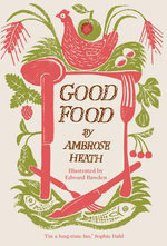 Good Food : Month by Month Recipes - Ambrose Heath