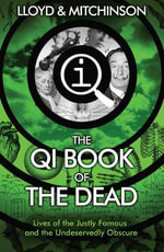 The QI Book of The Dead : Lives of the Justly Famous and the Undeservedly Obscure - John Lloyd