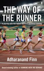 The Way of the Runner : A Journey Into the Fabled World of Japanese Running - Adharanand Finn