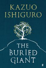 The Buried Giant : Very Limited Signed Copies Available - Kazuo Ishiguro
