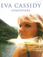 Somewhere : (Piano, Vocal, Guitar) - Eva Cassidy