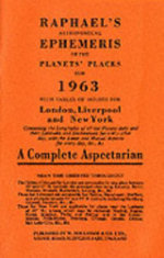 Raphael's Astronomical Ephemeris 1963 : With Tables of Houses for London, Liverpool and New York - Edwin Raphael