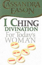 I Ching Divination for Today's Woman - Cassandra Eason