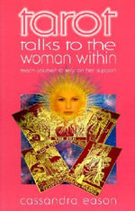 Tarot Talks to the Woman Within : Teach Yourself to Rely on Her Support - Cassandra Eason